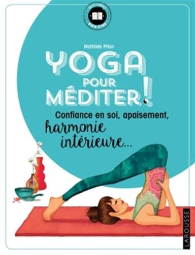 Yoga pour mditer: Confiance en soi, apaisement, harmonie intrieure....