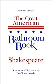 The Great American Bathroom Book, Shakespeare: Summaries of Shakespeare's Best-Known Works by [Anderson, Steven W.]