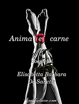 Anima e carne: Poesie di [Elisabetta Barbara De Sanctis]