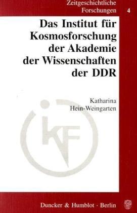 Zeitgeschichtliche Forschungen, Bd.4, Das Institut für Kosmosforschung der Akademie der Wissenschaften der DDR