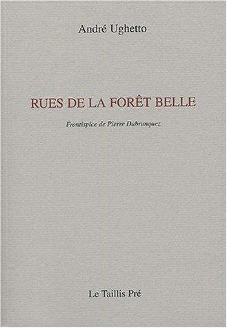 Rues de la forêt belle : Petite kabbale de poèmes entre deux proses de André Ughetto (2 décembre 2004) Broché