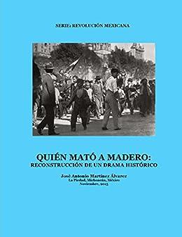 Descargar Libros En Ingles Quién mató a Madero: Reconstrucción de un drama histórico Directas Epub Gratis