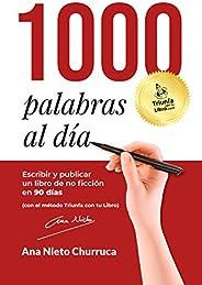 1000 PALABRAS AL DÍA: Escribir y publicar un libro de no ficción en 90 días (con el método Triunfa con tu Libr