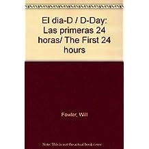 El dia-D / D-Day: Las primeras 24 horas/ The First 24 hours