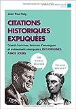 Citations historiques expliquées : Grands hommes, femmes d'envergure et événements marquants, des origines à nos jours de Jean-Paul Roig ( 10 avril 2015 )