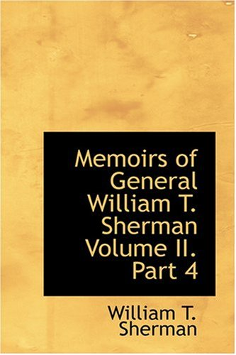 Memoirs of General William T. Sherman  Volume II.  Part 4