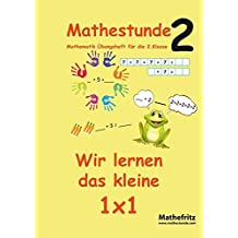 Mathestunde 2 - Wir lernen das kleine 1x1: Mathematik Übungsheft für die 2. Klasse