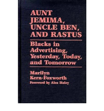 aunt-jemima-uncle-ben-and-rastus-blacks-in-advertising-yesterday-today-and-tomorrow-author-marilyn-k