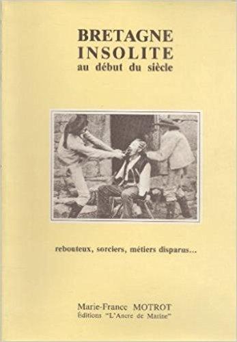 Bretagne insolite au début du siècle : Rebouteux, sorciers, métiers disparus