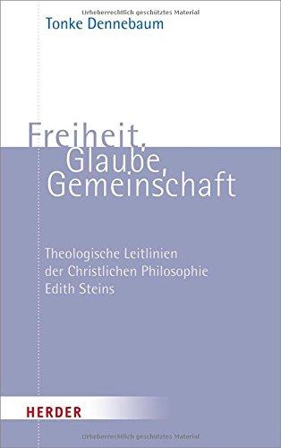 Freiheit, Glaube, Gemeinschaft: Theologische Leitlinien der Christlichen Philosophie Edith Steins