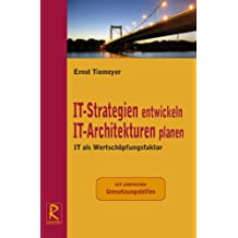 IT-Strategien entwickeln. IT-Architekturen planen: IT als Wertschöpfungsfaktor