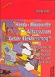 Handy, Mikrowelle, Alltagsstrom - Gefahr Elektrosmog?: Die biophysikalische Wirkung elektromagnetischer Strahlung - Günter Nimtz