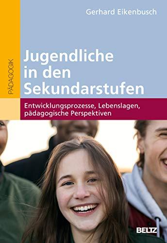 Jugendliche in den Sekundarstufen: Entwicklungsprozesse, Lebenslagen, pädagogische Perspektiven