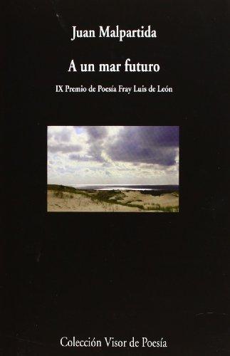 A un mar de futuro (Visor de Poesía) por Juan Malpartida