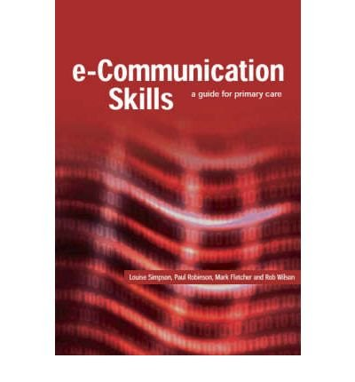 [(E-Communication Skills: A Guide for Primary Care)] [Author: Louise Simpson] published on (March, 2006)