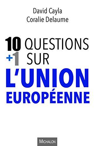 10 + 1 questions sur l'Union européenne par  Coralie Delaume, David Cayla
