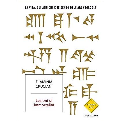 Lezioni Di Immortalità: La Vita Gli Antichi E Il Senso Dell'archeologia