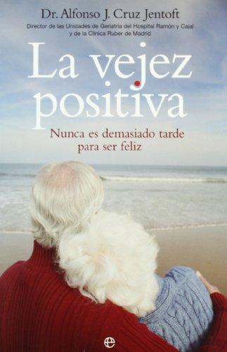 Vejez positiva, la - nunca es demasiado tarde para ser feliz...