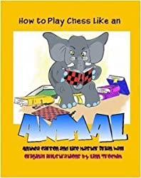 How to Play Chess Like an Animal