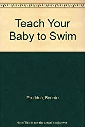 Teach Your Baby to Swim: A Unique Approach to Infant Exercise by Bonnie Prudden (1983-07-01)