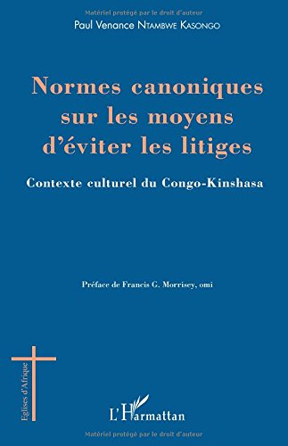 Normes canoniques sur les moyens d'éviter les litiges: Contexte culturel du Congo-Kinshasa par Paul Venance Ntambwe Kasongo