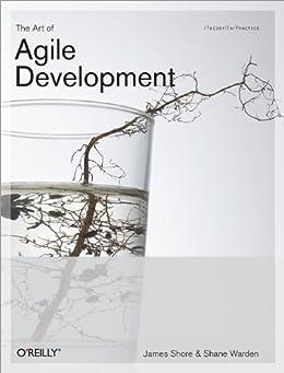 The Art of Agile Development: Pragmatic Guide to Agile Software Development by [Shore, James, Chromatic]