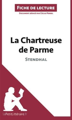 La Chartreuse de Parme de Stendhal (Fiche de lecture): Résumé Complet Et Analyse Détaillée De L'oeuvre par Cécile Perrel