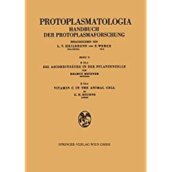 Die Ascorbinsäure in der Pflanzenzelle. - Vitamin C in the Animal Cell (Protoplasmatologia Cell Biology Monographs / Cytoplasma) (German and English Edition)