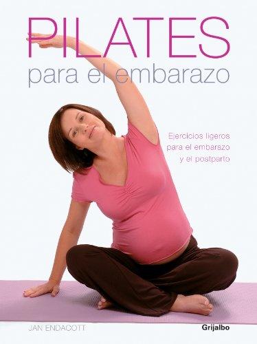 Pilates para el embarazo: Ejercicios ligeros para el embarazo y el postparto (EMBARAZO, BEBE Y NIÑO) por Jan Endacott