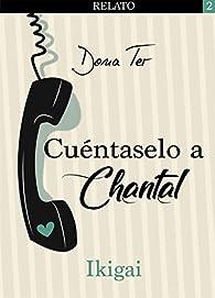 Cuéntaselo a Chantal: Ikigai par Dona Ter