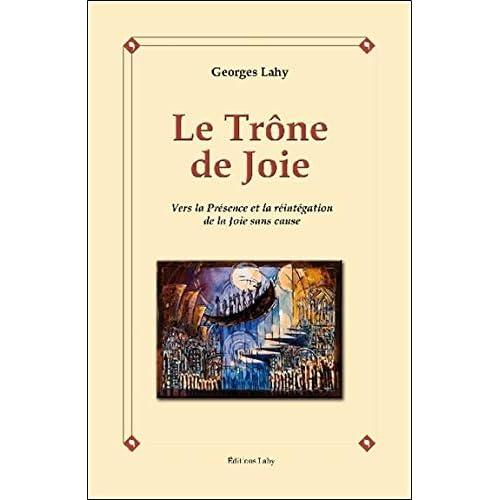 Le Trône de Joie - Vers la Présence et la réintégration de la Joie sans cause