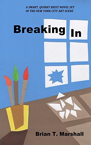 Breaking In: A smart, quirky heist novel set in the New York City art scene (The Whitney Museum/Art Gallery Museum Heist Series Book 1) (English Edition)