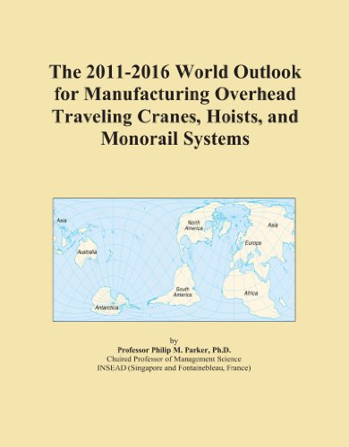 The 2011-2016 World Outlook for Manufacturing Overhead Traveling Cranes, Hoists, and Monorail Systems