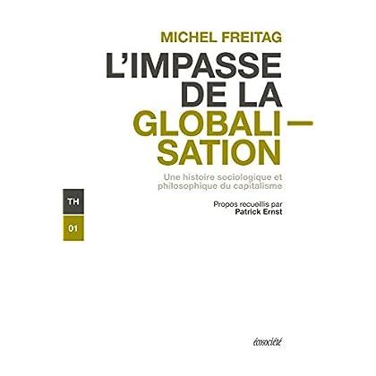 L'impasse de la globalisation: Une histoire sociologique et philosophique du capitalisme (Théorie t. 1)