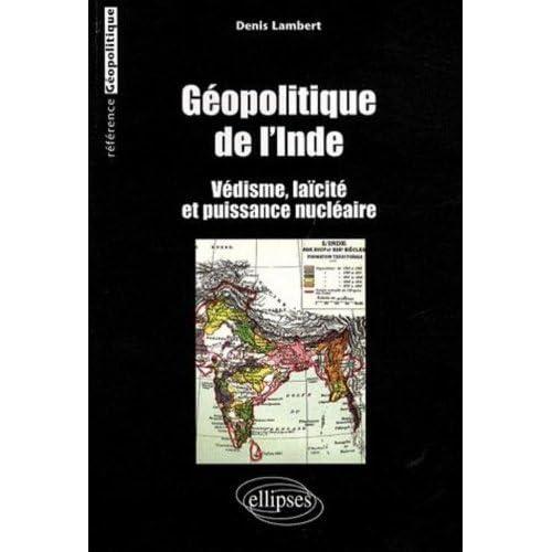 Géopolitique de l'Inde : védisme, laïcité et puissance nucléaire de Denis Lambert (16 octobre 2007) Broché