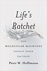 Life's Ratchet: How Molecular Machines Extract Order from Chaos by Peter M. Hoffmann (2012-10-30)