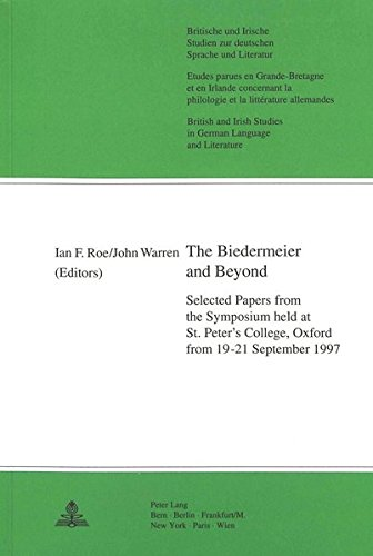 The Biedermeier and Beyond: Selected Papers from the Symposium held at St. Peter's College, Oxford...