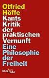Kants Kritik der praktischen Vernunft: Eine Philosophie der Freiheit (Beck'sche Reihe)