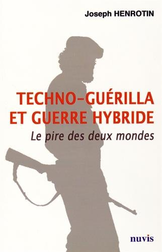 Techno-guérilla et guerre hybride : Le pire des deux mondes par Joseph Henrotin