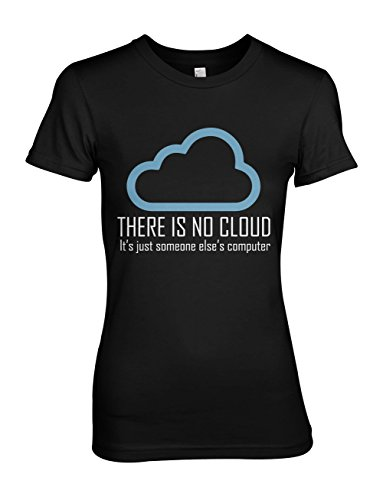 There Is No Cloud It's Just Someone Else's Computer Sarcastic Damen T-Shirt Schwarz Medium (Fitted Computer T-shirt)