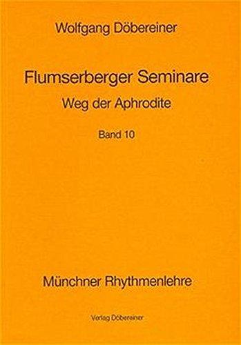 Flumserberger Seminare, Bd.10, Weg der Aphrodite (Münchner Rhythmenlehre, Flumserberger Seminare)