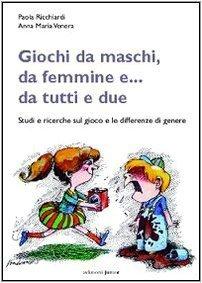 Giochi da maschi, da femmine e... da tutti e due. Studi e ricerche sul gioco e le differenze di genere (Infanzie) di Ricchiardi, Paola (2005) Tapa blanda