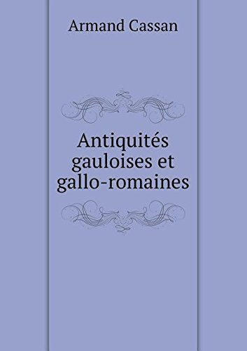 antiquits-gauloises-et-gallo-romaines-by-armand-cassan-2015-01-01