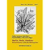 Berlin, Paris, Moskau: Reiseliteratur und die Metropolen (Reisen Texte Metropolen)