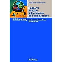 Rapporto annuale sull'economia dell'immigrazione. Edizione 2017: La dimensione internazionale delle migrazioni (Il Mulino)