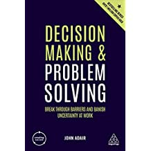 Decision Making and Problem Solving: Break Through Barriers and Banish Uncertainty at Work (Creating Success)