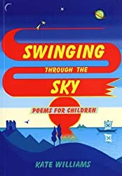 [Swinging Through the Sky: Poems for Children] (By: Kate Williams) [published: December, 2006]