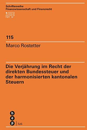 Die Verjährung im Recht der direkten Bundessteuer und der harmonisierten kantonalen Steuern (Schriftenreihe Finanzwissenschaft und Finanzrecht)