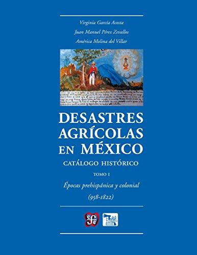 Desastres agrícolas en México. Catálogo histórico, I. Épocas prehispánica y colonial (958-1822) (Seccion de Obras de Ciencia y Tecnologia) por Virginia García Acosta