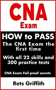 Cna Exam: How To Pass The Cna Exam The Exam The First Time : With All The 22 Skills And 300 Practice Questions: Cna Practice Questions And All 22 Skills por Rets Griffith epub
